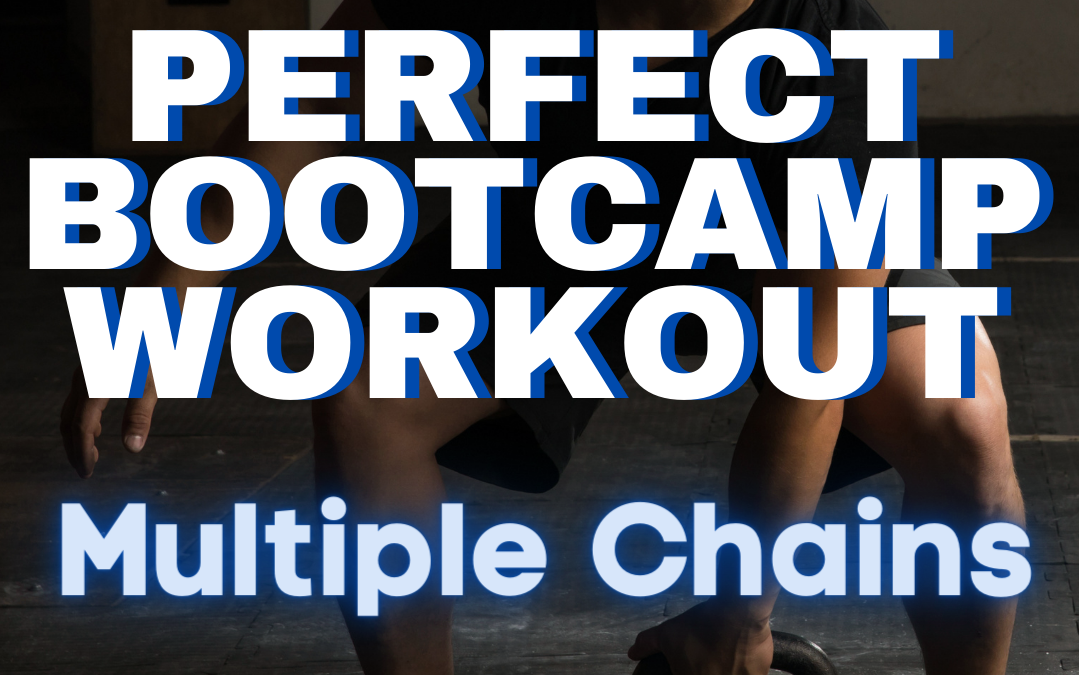 The Perfect Bootcamp Workout  – Multiple Chains