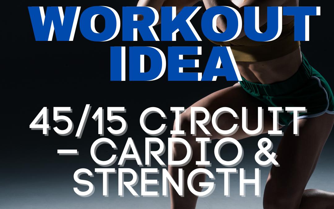 Workout Idea: 45/15 CIRCUIT – CARDIO & STRENGTH